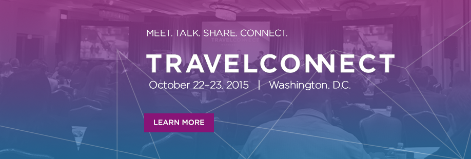 TravelConnect | October 22-23, 2015 | Washington, D.C. | Learn More