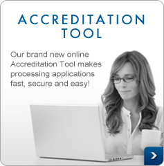 Accreditation Tool - Our brand new online Accreditation Tool makes processing applications fast, secure, and easy!
